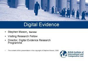 Digital Evidence Stephen Mason Barrister Visiting Research Fellow
