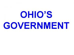 OHIOS GOVERNMENT OHIOS GOVERNMENT IS LOCATED IN OUR