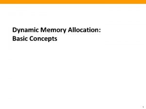 Dynamic Memory Allocation Basic Concepts 1 Today Basic