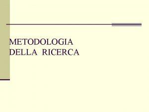 METODOLOGIA DELLA RICERCA OMS OBIETTIVO 19 RICERCA E