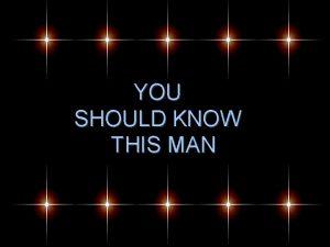 YOU SHOULD KNOW THIS MAN ENCYCLOPAEDIA BRITANNICA confirms