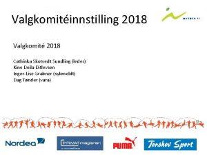 Valgkomitinnstilling 2018 Valgkomit 2018 Cathinka Skotvedt Sundling leder