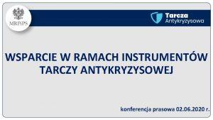 WSPARCIE W RAMACH INSTRUMENTW TARCZY ANTYKRYZYSOWEJ konferencja prasowa