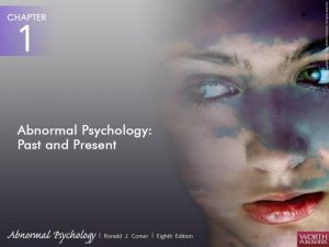 Abnormal Psychology Past and Present Abnormal psychology The