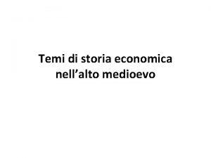 Temi di storia economica nellalto medioevo Ogni prospettiva