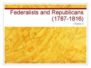 Federalists and Republicans 1787 1816 Chapter 6 Washington