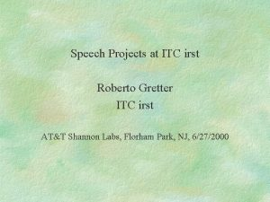 Speech Projects at ITC irst Roberto Gretter ITC