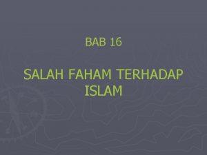 BAB 16 SALAH FAHAM TERHADAP ISLAM Pendahuluan Islam