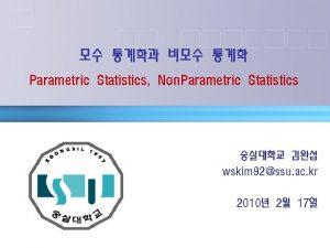 Parametric Statistics Non Parametric Statistics wskim 92ssu ac