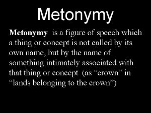 Metonymy is a figure of speech which a