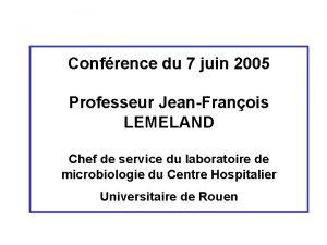 Confrence du 7 juin 2005 Professeur JeanFranois LEMELAND