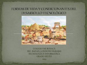 FORMAS DE VIDA Y CONDICIONANTES DEL DESARROLLO TECNOLGICO
