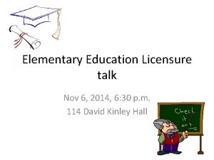 Elementary Education Licensure talk Nov 6 2014 6