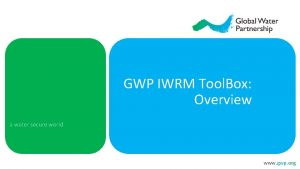 GWP IWRM Tool Box Overview a water secure