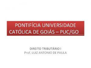 PONTIFCIA UNIVERSIDADE CATLICA DE GOIS PUCGO DIREITO TRIBUTRIO