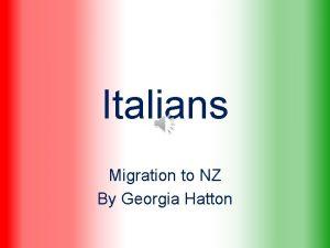 Italians Migration to NZ By Georgia Hatton WHEN