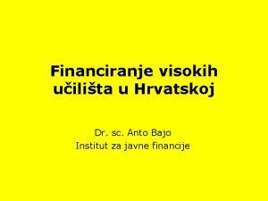 Financiranje visokih uilita u Hrvatskoj Dr sc Anto
