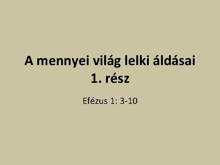 A mennyei vilg lelki ldsai 1 rsz Efzus