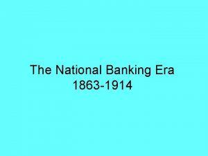 The National Banking Era 1863 1914 Macroeconomics Civil