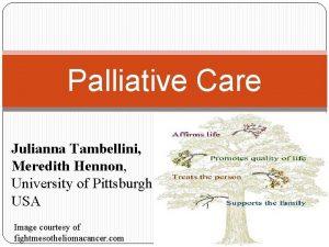 Palliative Care Julianna Tambellini Meredith Hennon University of