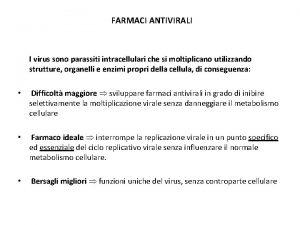 FARMACI ANTIVIRALI I virus sono parassiti intracellulari che