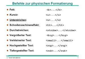 Befehle zur physischen Formatierung l Fett b b