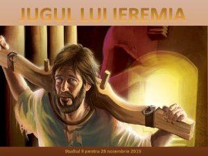 Studiul 9 pentru 28 noiembrie 2015 IEREMIA O