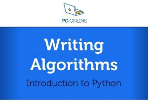 Writing Algorithms Introduction to Python Introduction to Python