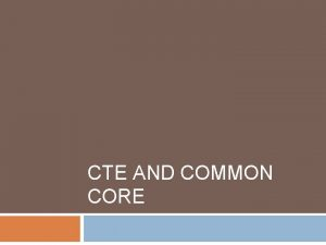 CTE AND COMMON CORE CTE Standards Adoption The