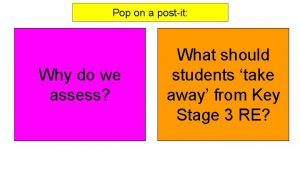 Pop on a postit Why do we assess