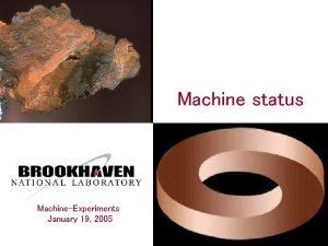 Machine status MachineExperiments January 19 2005 Status overview