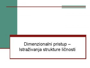 Dimenzionalni pristup Istraivanja strukture linosti Osobine linosti u
