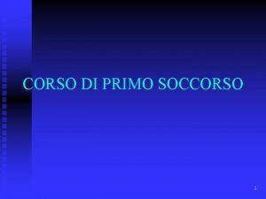 CORSO DI PRIMO SOCCORSO 1 OBIETTIVI DEL CORSO