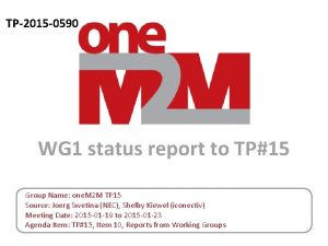 TP2015 0590 WG 1 status report to TP15