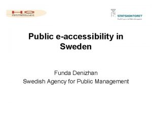 Public eaccessibility in Sweden Funda Denizhan Swedish Agency