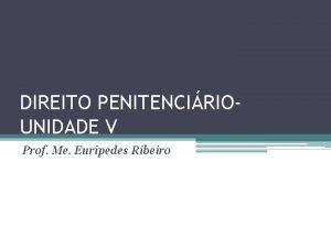 DIREITO PENITENCIRIOUNIDADE V Prof Me Euripedes Ribeiro Procedimento