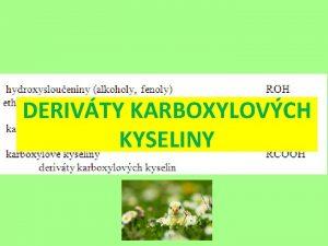 DERIVTY KARBOXYLOVCH KYSELINY DERIVTY KARBOXYLOVCH KYSELINY funkn derivty