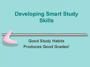 Developing Smart Study Skills Good Study Habits Produces