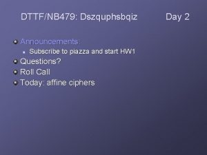 DTTFNB 479 Dszquphsbqiz Announcements n Subscribe to piazza