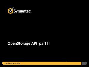 Open Storage API part II Open Storage API