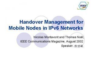 Handover Management for Mobile Nodes in IPv 6