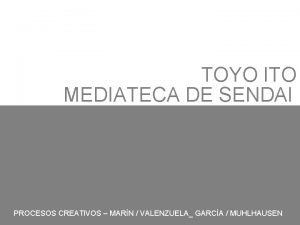 TOYO ITO MEDIATECA DE SENDAI PROCESOS CREATIVOS MARN