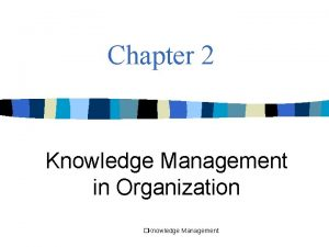 Chapter 2 Knowledge Management in Organization Knowledge Management