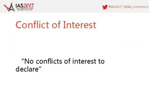 IAS 2017 IASconference Conflict of Interest No conflicts