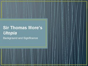 Sir Thomas Mores Utopia Background and Significance Utopia