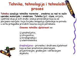 Tehnika tehnologija i tehnoloki proces Tehnika oznauje tehnike
