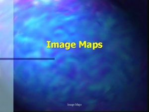 Image Maps What it Does n Image Maps