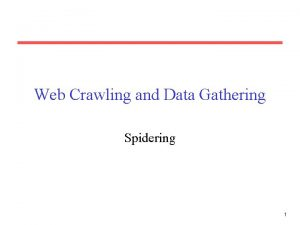 Web Crawling and Data Gathering Spidering 1 Some