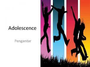 Adolescence Pengantar REMAJA Masa perkembangan setelah masa anakanak