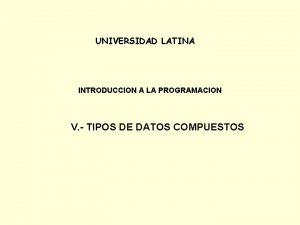 UNIVERSIDAD LATINA INTRODUCCION A LA PROGRAMACION V TIPOS